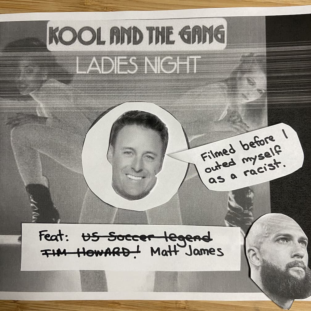 "A picture of the sleeve for the single ""Ladies Night"" by Kool and the Gang, with Chris Harrison's head superimposed on it, saying ""Filmed before I outed myself as racist""."